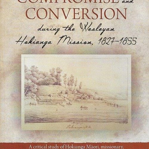 Collison, Compromise and Conversion During the Weslyan Hokianga Mission, 1827-1855