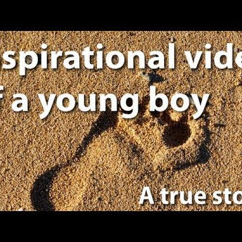 Video: Inspiration to Life - Motivational video of a young boy, an inspiration to millions