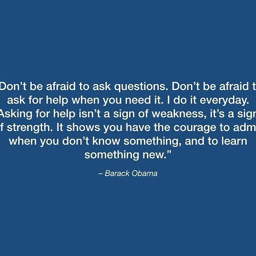 Barack Obama - 'Don't be afraid to ask questions.'