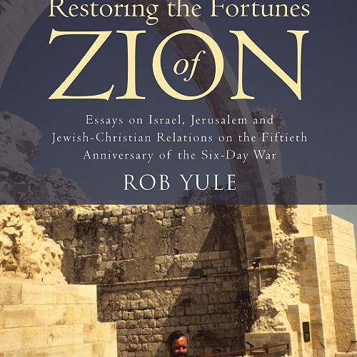 Restoring the Fortunes of Zion: Essays on Israel, Jerusalem, and Jewish-Christian Relations on the Fiftieth Anniversary of the Six-Day War
