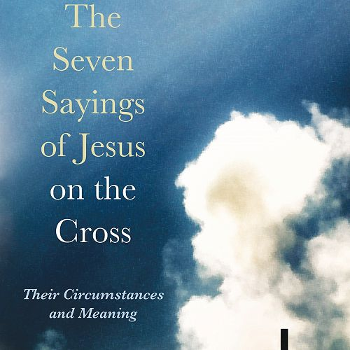 Cover of The Seven Sayings of Jesus on the Cross: Their Circumstances and Meaning.