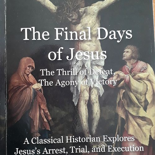 The Final Days of Jesus: The Thrill of Defeat, the Agony of Victory