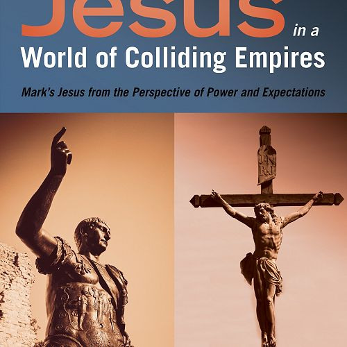 Jesus in a World of Colliding Empires: Mark's Jesus from the Perspective of Power and Expectations. Volume One: Introduction and Mark 1:1-8:29; Volume Two: Mark 8:30-16:8 and Implications.