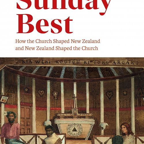Sunday Best: How the Church Shaped New Zealand and New Zealand Shaped the Church