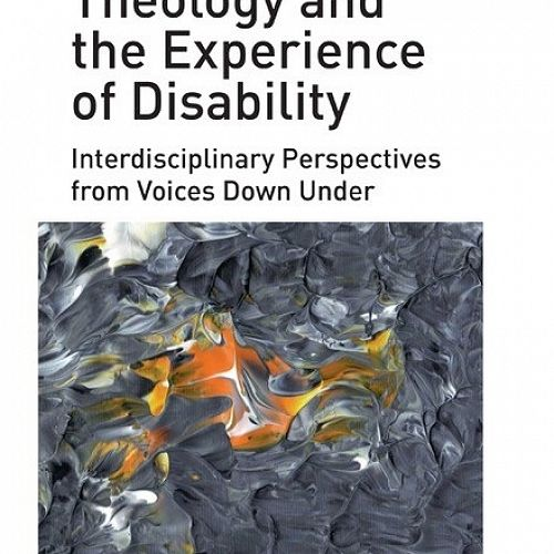 Theology and the Experience of Disability: Interdisciplinary Perspectives from Voices Down Under