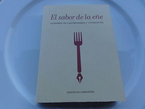 El sabor de la eñe. Gastronomía y literatura], Madrid, Instituto Cervantes, 2011.