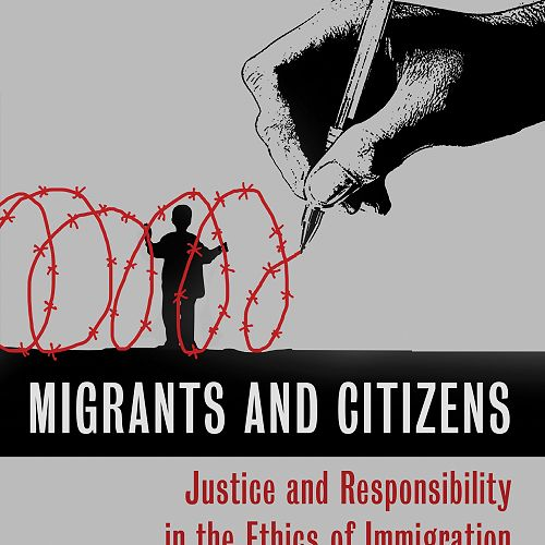 Migrants and Citizens: Justice and Responsibility in the Ethics of Immagration