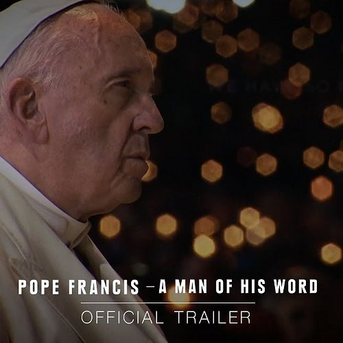Video: POPE FRANCIS - A MAN OF HIS WORD – Official Trailer [HD] – In Theaters May 18
