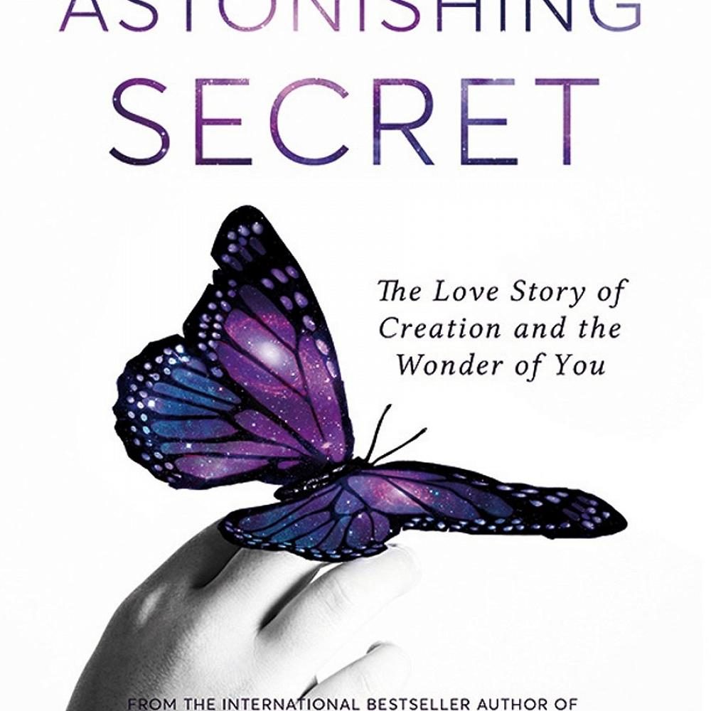 An Astonishing Secret: The Love Story of Creation and the